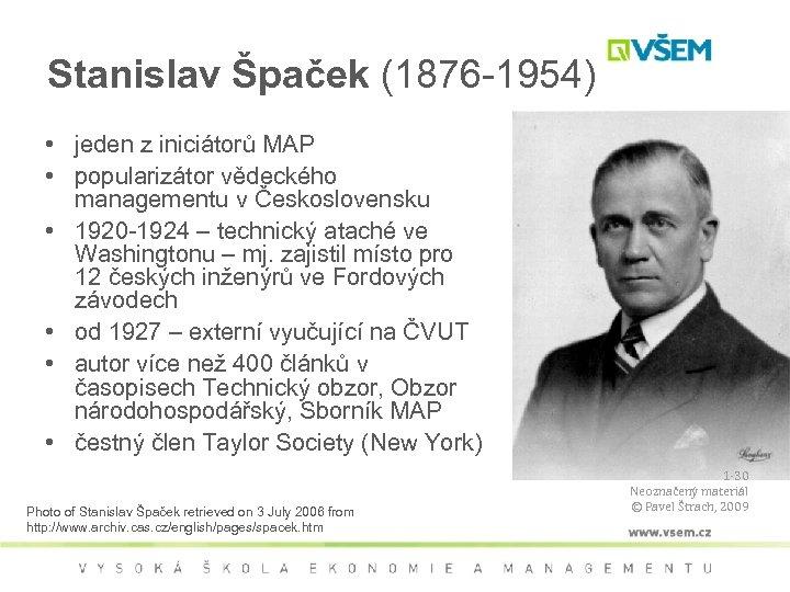 Stanislav Špaček (1876 -1954) • jeden z iniciátorů MAP • popularizátor vědeckého managementu v