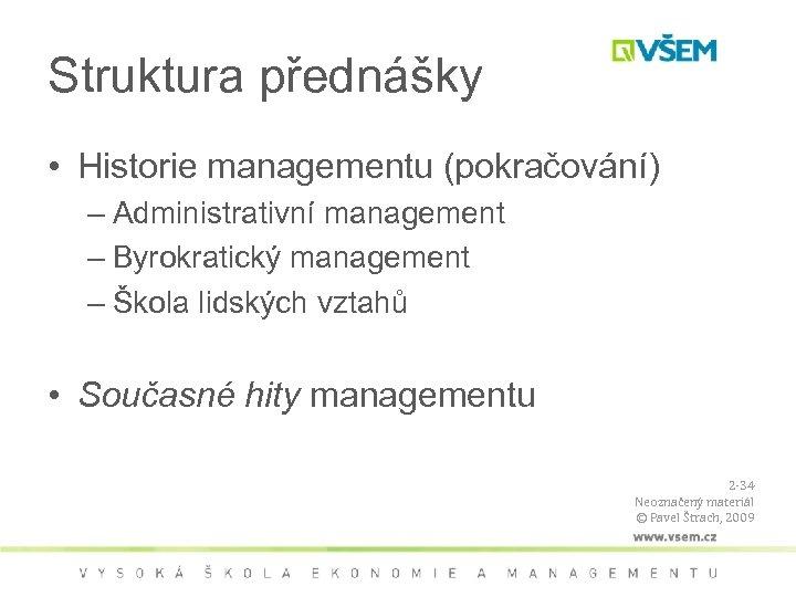 Struktura přednášky • Historie managementu (pokračování) – Administrativní management – Byrokratický management – Škola