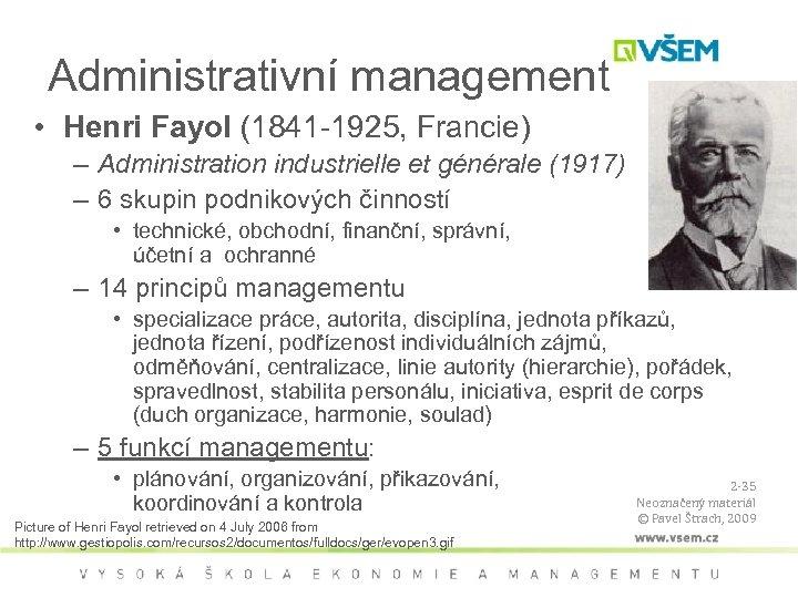 Administrativní management • Henri Fayol (1841 -1925, Francie) – Administration industrielle et générale (1917)