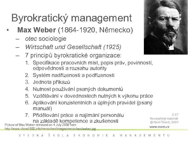 Byrokratický management • Max Weber (1864 -1920, Německo) – otec sociologie – Wirtschaft und