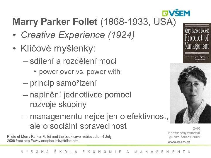 Marry Parker Follet (1868 -1933, USA) • Creative Experience (1924) • Klíčové myšlenky: –