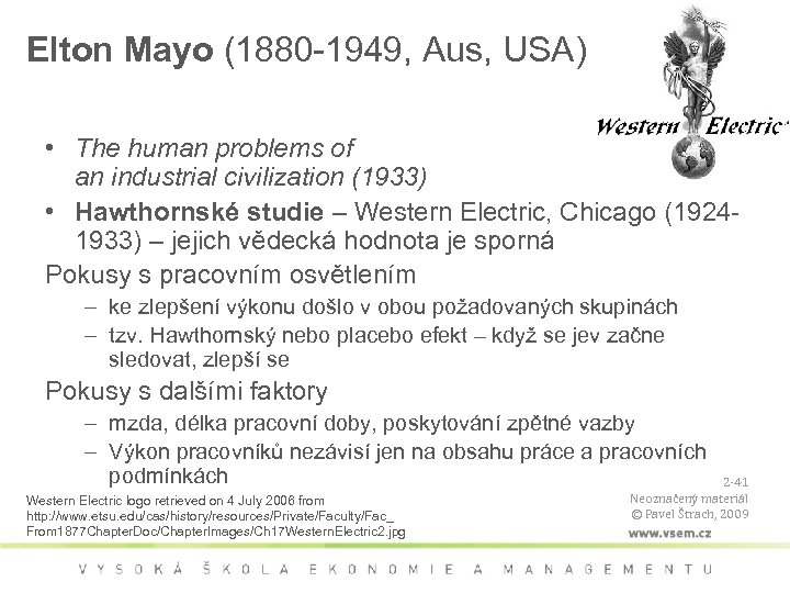 Elton Mayo (1880 -1949, Aus, USA) • The human problems of an industrial civilization