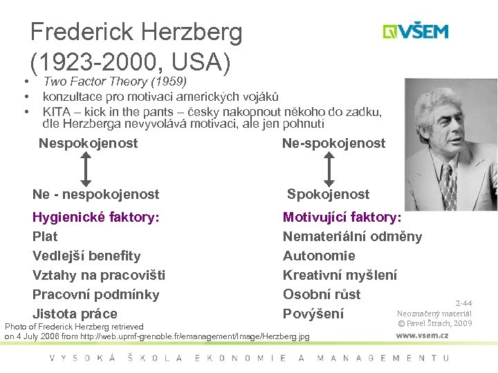 • • • Frederick Herzberg (1923 -2000, USA) Two Factor Theory (1959) konzultace