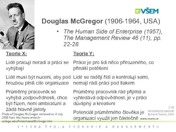 Douglas Mc. Gregor (1906 -1964, USA) • The Human Side of Enterprise (1957), The