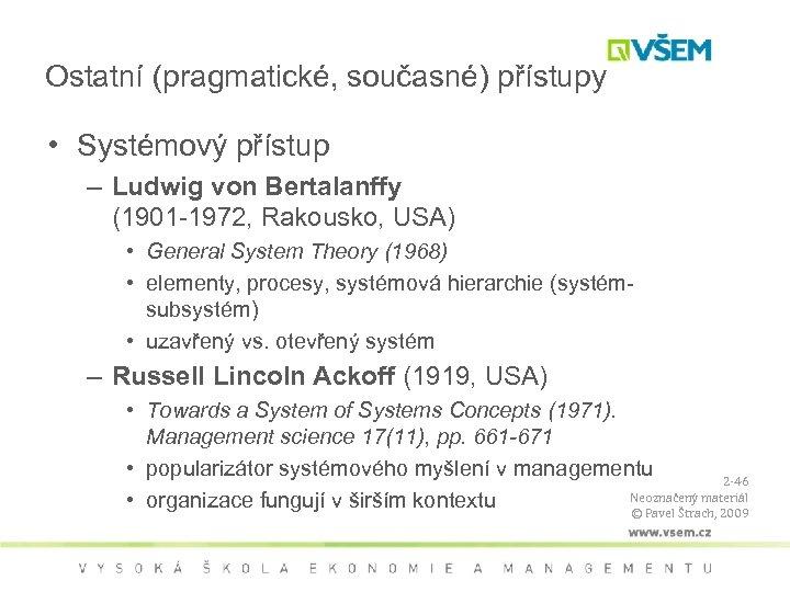 Ostatní (pragmatické, současné) přístupy • Systémový přístup – Ludwig von Bertalanffy (1901 -1972, Rakousko,