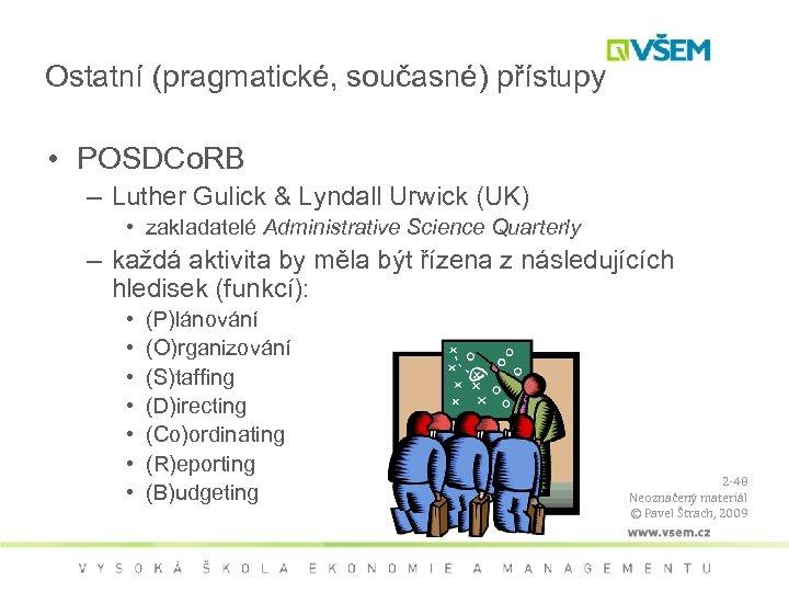 Ostatní (pragmatické, současné) přístupy • POSDCo. RB – Luther Gulick & Lyndall Urwick (UK)