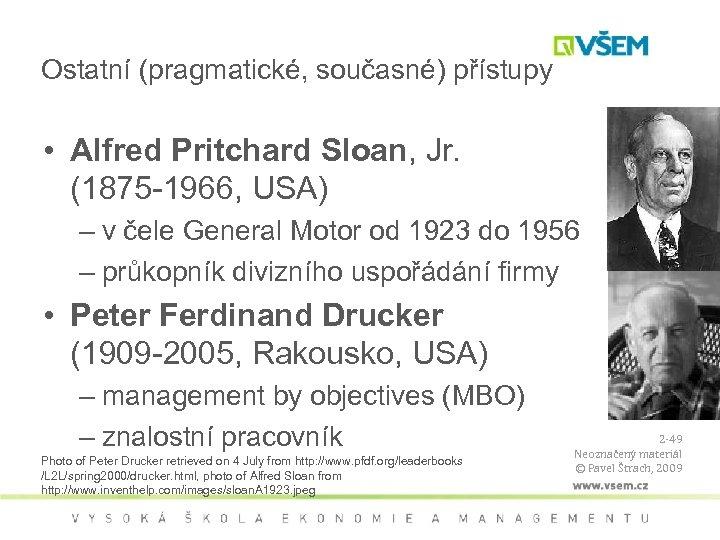 Ostatní (pragmatické, současné) přístupy • Alfred Pritchard Sloan, Jr. (1875 -1966, USA) – v
