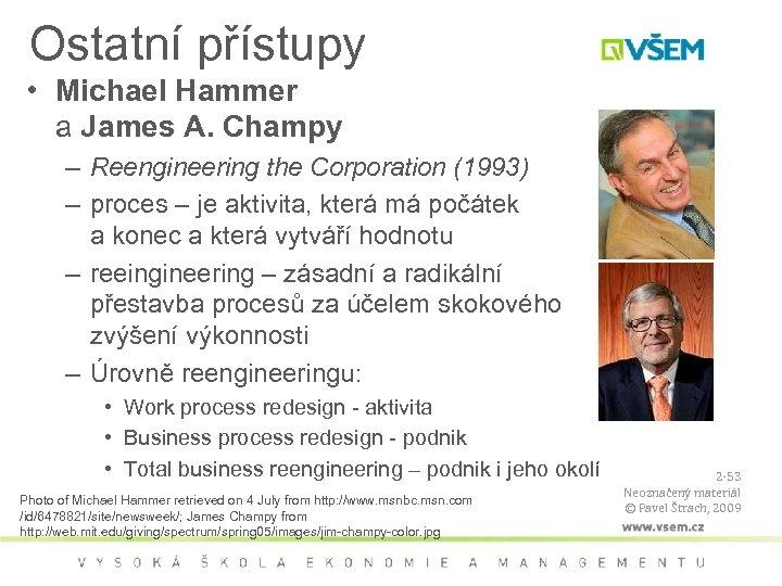 Ostatní přístupy • Michael Hammer a James A. Champy – Reengineering the Corporation (1993)