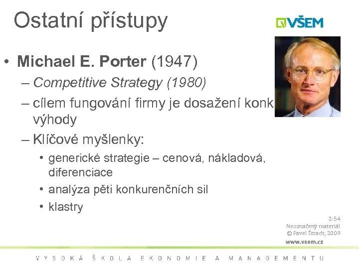 Ostatní přístupy • Michael E. Porter (1947) – Competitive Strategy (1980) – cílem fungování