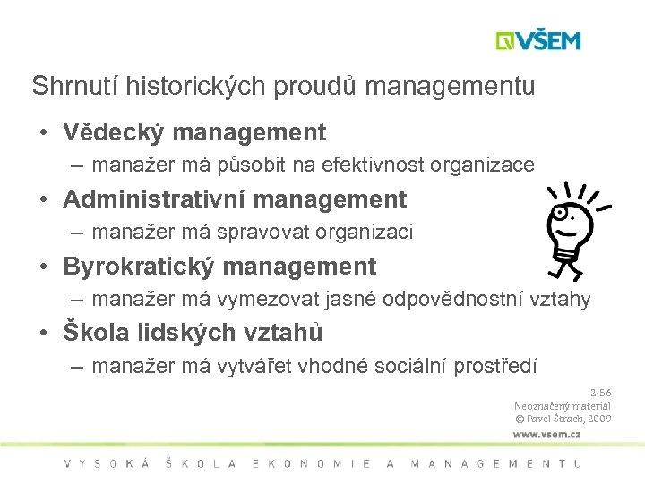 Shrnutí historických proudů managementu • Vědecký management – manažer má působit na efektivnost organizace
