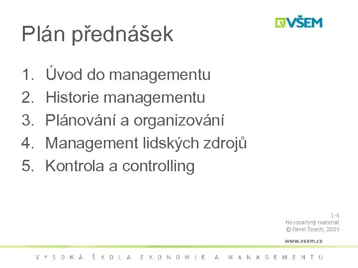 Plán přednášek 1. 2. 3. 4. 5. Úvod do managementu Historie managementu Plánování a