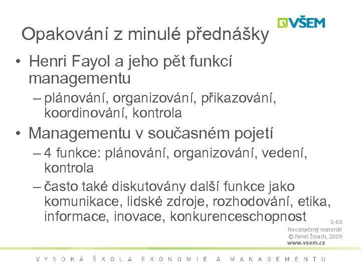 Opakování z minulé přednášky • Henri Fayol a jeho pět funkcí managementu – plánování,