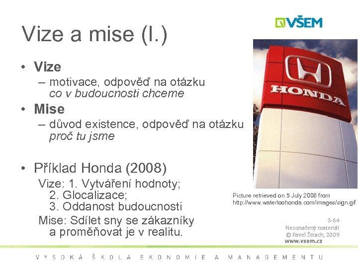Vize a mise (I. ) • Vize – motivace, odpověď na otázku co v