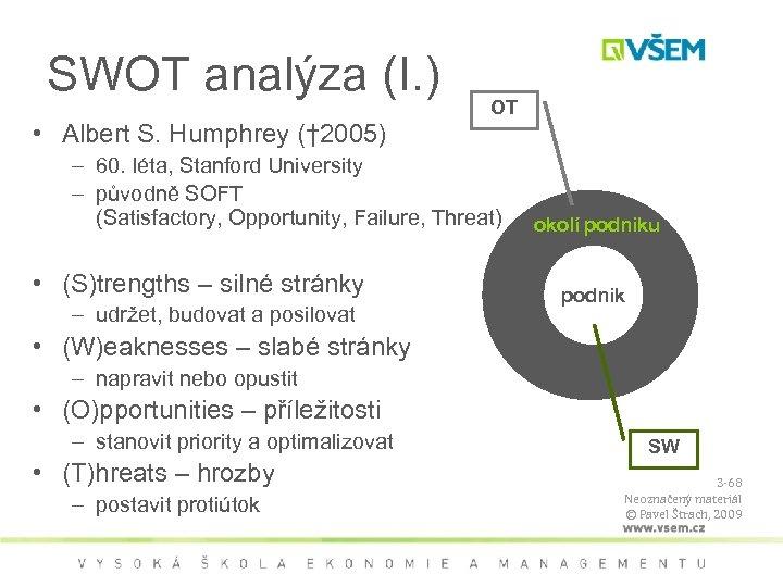SWOT analýza (I. ) OT • Albert S. Humphrey († 2005) – 60. léta,