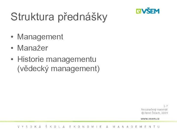Struktura přednášky • Management • Manažer • Historie managementu (vědecký management) 1 -7 Neoznačený