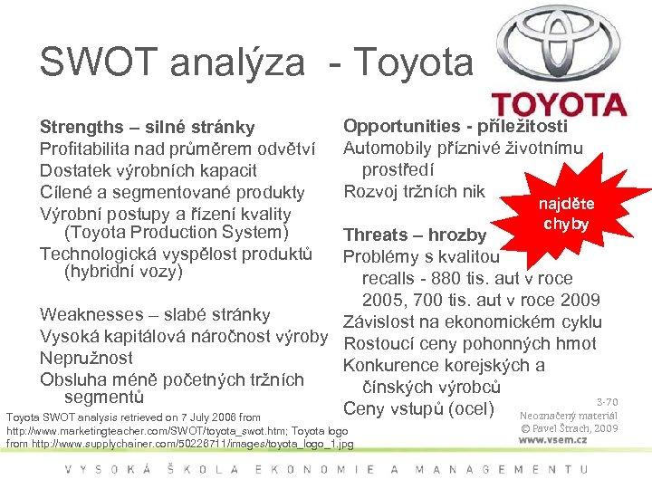 SWOT analýza - Toyota Strengths – silné stránky Profitabilita nad průměrem odvětví Dostatek výrobních