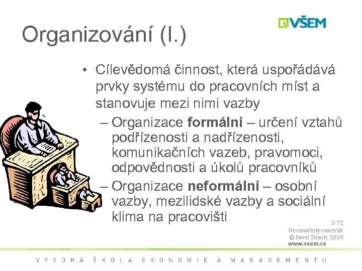 Organizování (I. ) • Cílevědomá činnost, která uspořádává prvky systému do pracovních míst a