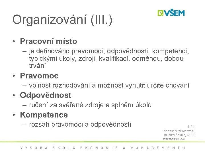 Organizování (III. ) • Pracovní místo – je definováno pravomocí, odpovědností, kompetencí, typickými úkoly,