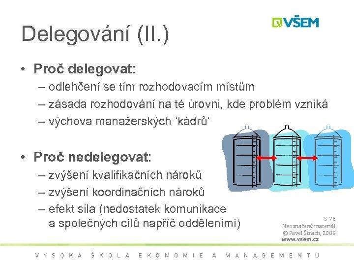 Delegování (II. ) • Proč delegovat: – odlehčení se tím rozhodovacím místům – zásada
