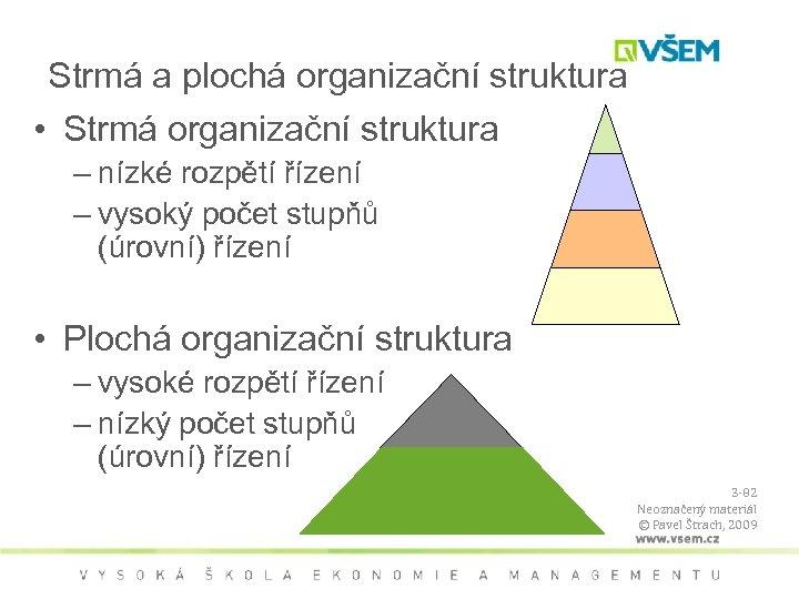 Strmá a plochá organizační struktura • Strmá organizační struktura – nízké rozpětí řízení –