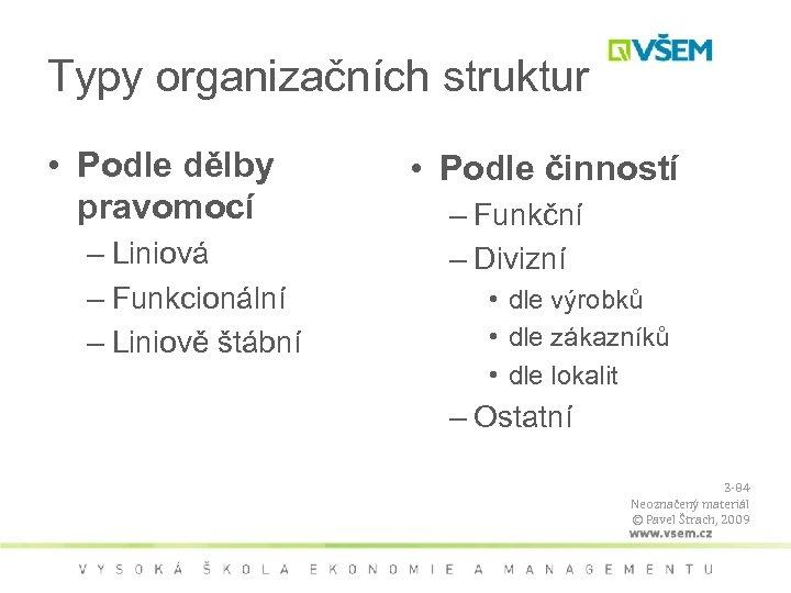 Typy organizačních struktur • Podle dělby pravomocí – Liniová – Funkcionální – Liniově štábní