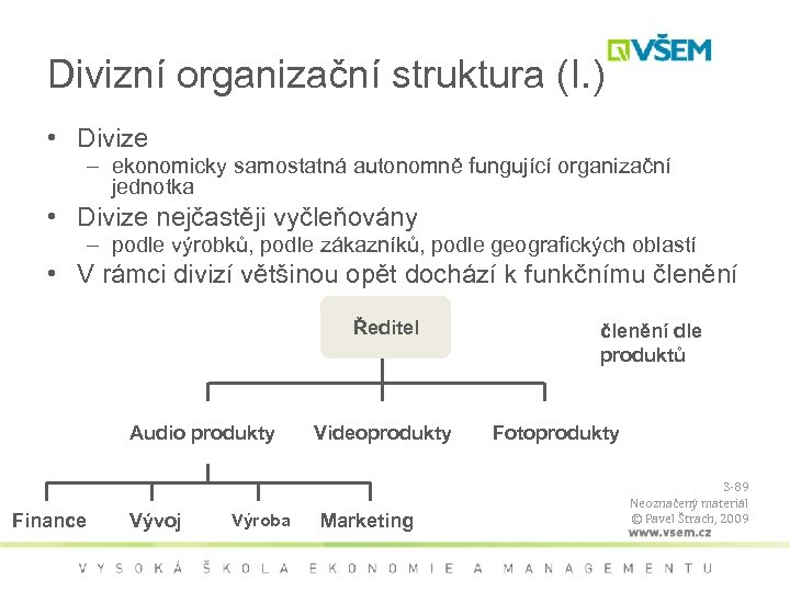 Divizní organizační struktura (I. ) • Divize – ekonomicky samostatná autonomně fungující organizační jednotka