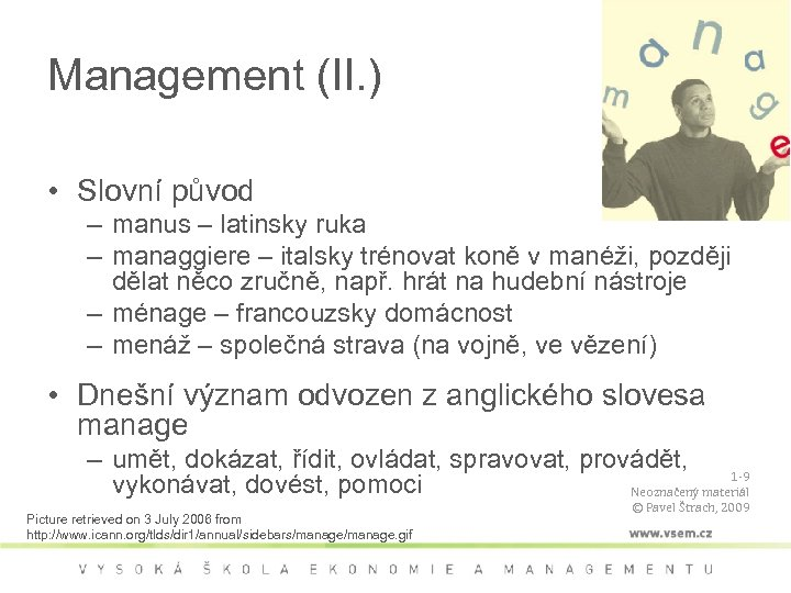Management (II. ) • Slovní původ – manus – latinsky ruka – managgiere –