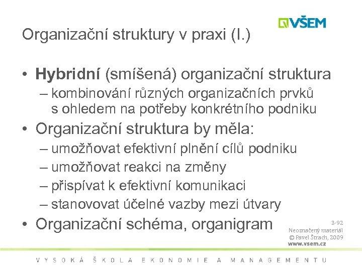 Organizační struktury v praxi (I. ) • Hybridní (smíšená) organizační struktura – kombinování různých