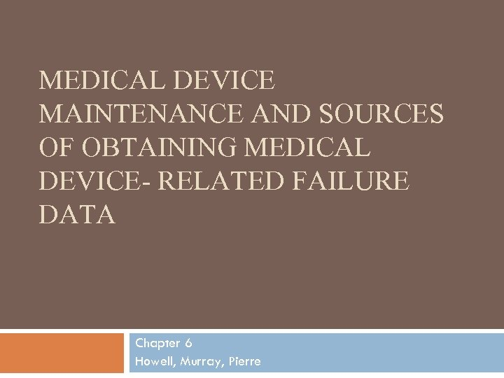 MEDICAL DEVICE MAINTENANCE AND SOURCES OF OBTAINING MEDICAL DEVICE- RELATED FAILURE DATA Chapter 6