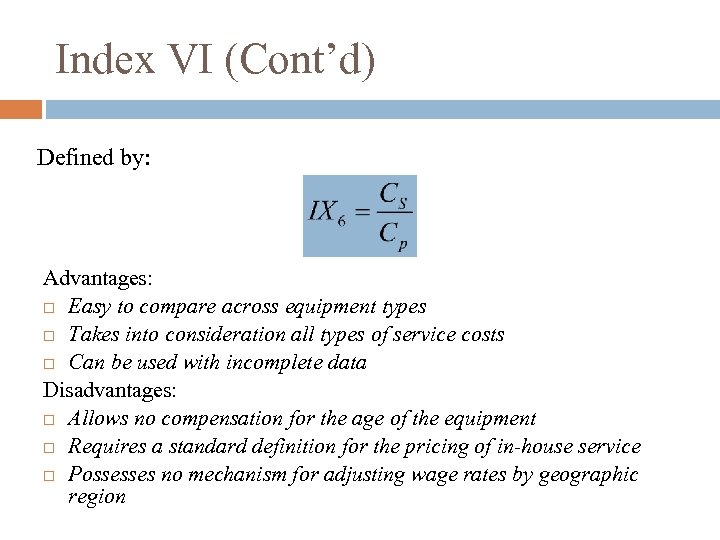 Index VI (Cont'd) Defined by: Advantages: Easy to compare across equipment types Takes into