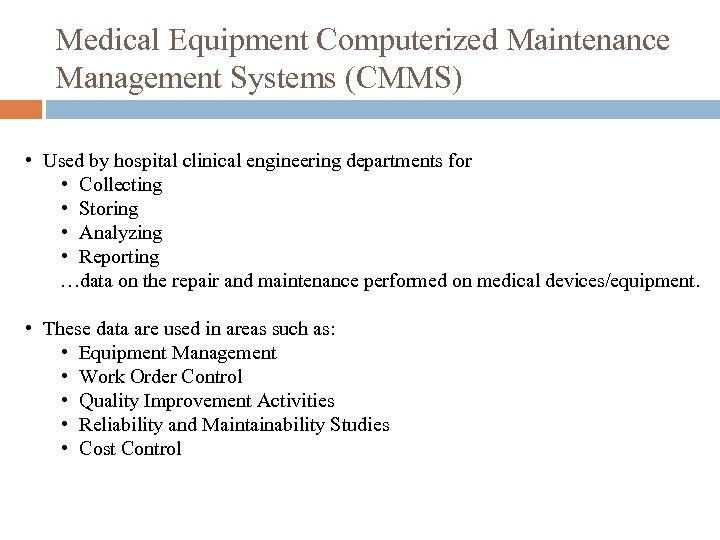 Medical Equipment Computerized Maintenance Management Systems (CMMS) • Used by hospital clinical engineering departments