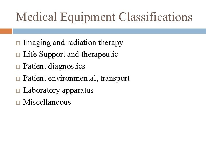 Medical Equipment Classifications Imaging and radiation therapy Life Support and therapeutic Patient diagnostics Patient
