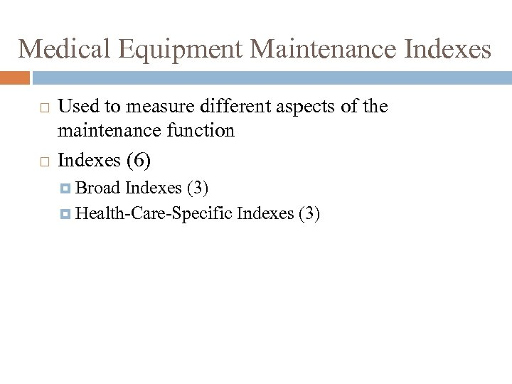 Medical Equipment Maintenance Indexes Used to measure different aspects of the maintenance function Indexes
