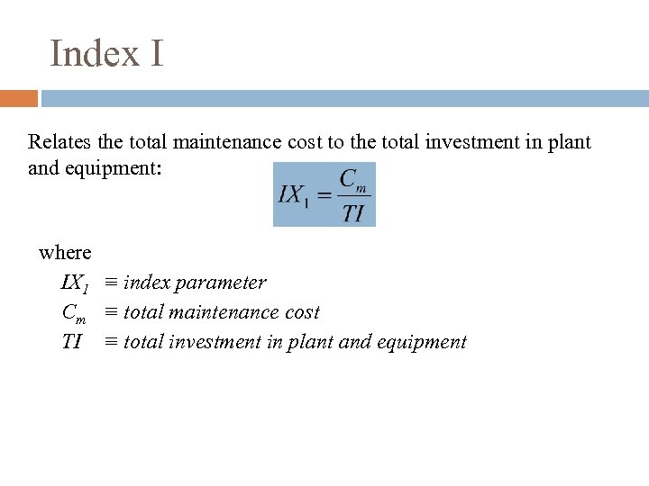 Index I Relates the total maintenance cost to the total investment in plant and