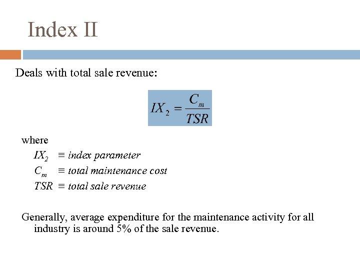 Index II Deals with total sale revenue: where IX 2 ≡ index parameter Cm