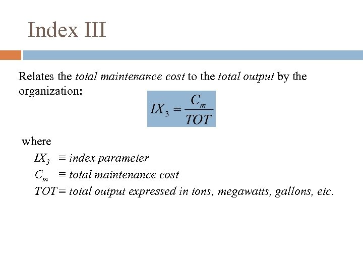 Index III Relates the total maintenance cost to the total output by the organization: