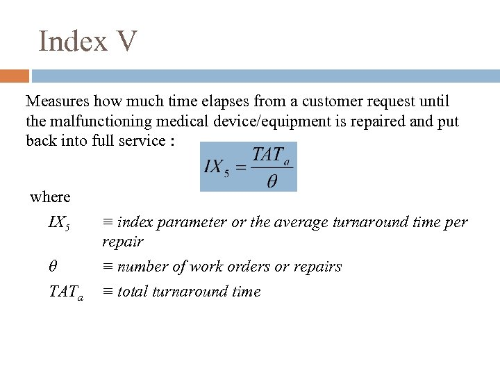 Index V Measures how much time elapses from a customer request until the malfunctioning