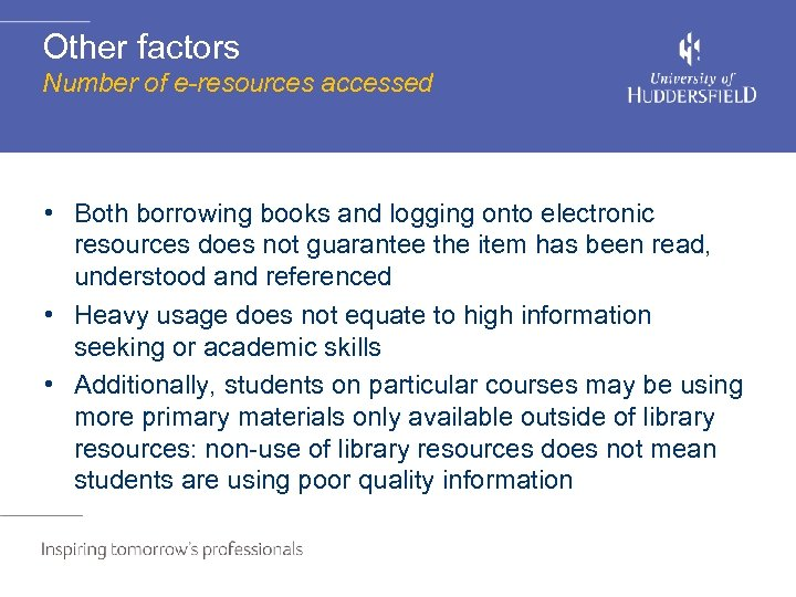 Other factors Number of e-resources accessed • Both borrowing books and logging onto electronic