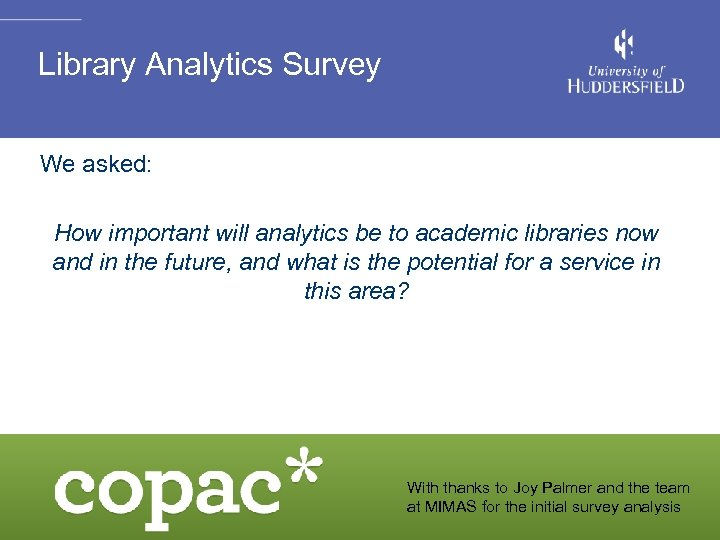 Library Analytics Survey We asked: How important will analytics be to academic libraries now