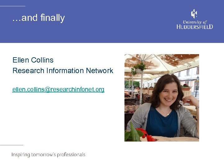…and finally Ellen Collins Research Information Network ellen. collins@researchinfonet. org