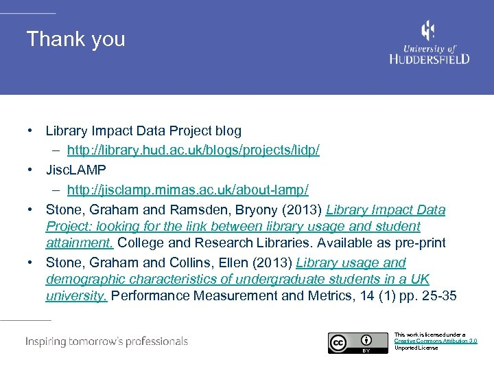 Thank you • Library Impact Data Project blog – http: //library. hud. ac. uk/blogs/projects/lidp/