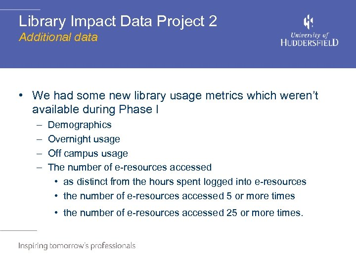 Library Impact Data Project 2 Additional data • We had some new library usage