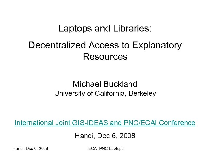 Laptops and Libraries: Decentralized Access to Explanatory Resources Michael Buckland University of California, Berkeley