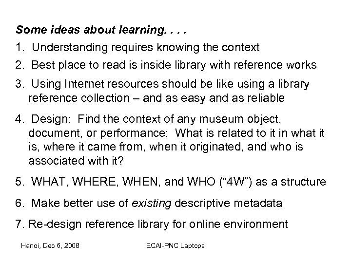 Some ideas about learning. . 1. Understanding requires knowing the context 2. Best place