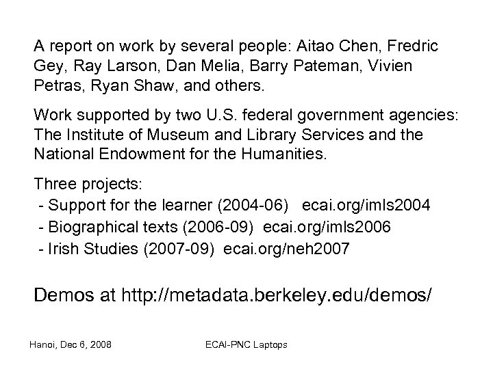 A report on work by several people: Aitao Chen, Fredric Gey, Ray Larson, Dan