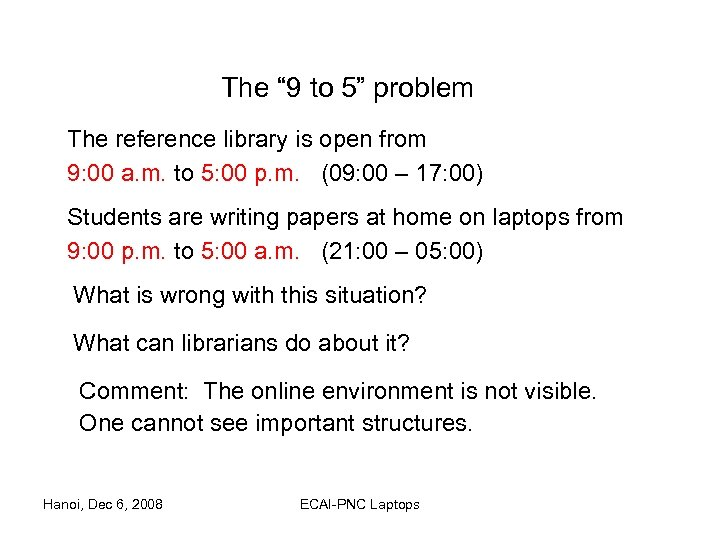 "The "" 9 to 5"" problem The reference library is open from 9: 00"