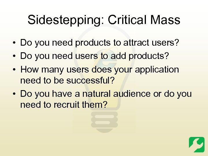 Sidestepping: Critical Mass • Do you need products to attract users? • Do you