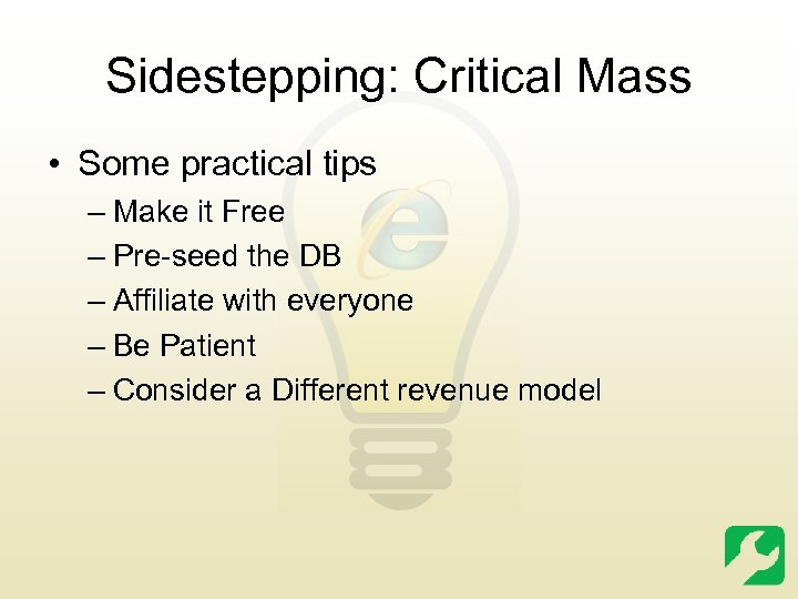 Sidestepping: Critical Mass • Some practical tips – Make it Free – Pre-seed the