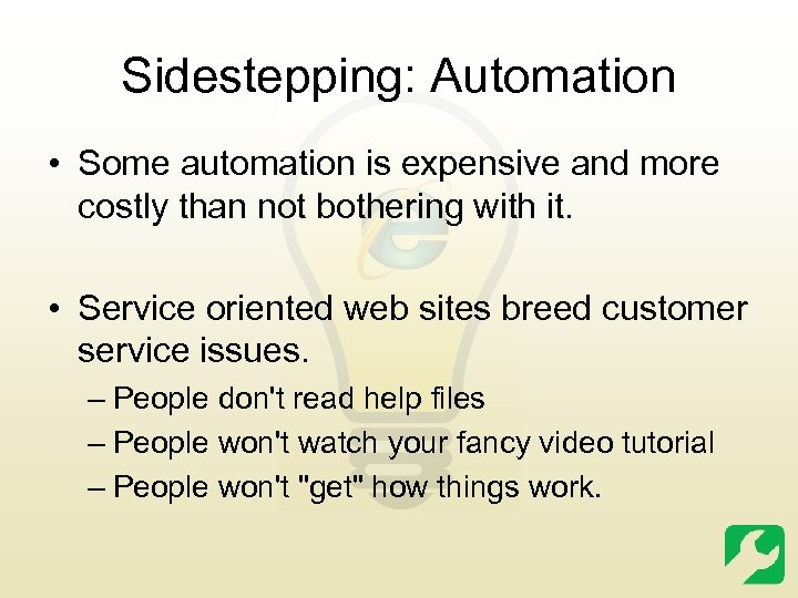 Sidestepping: Automation • Some automation is expensive and more costly than not bothering with