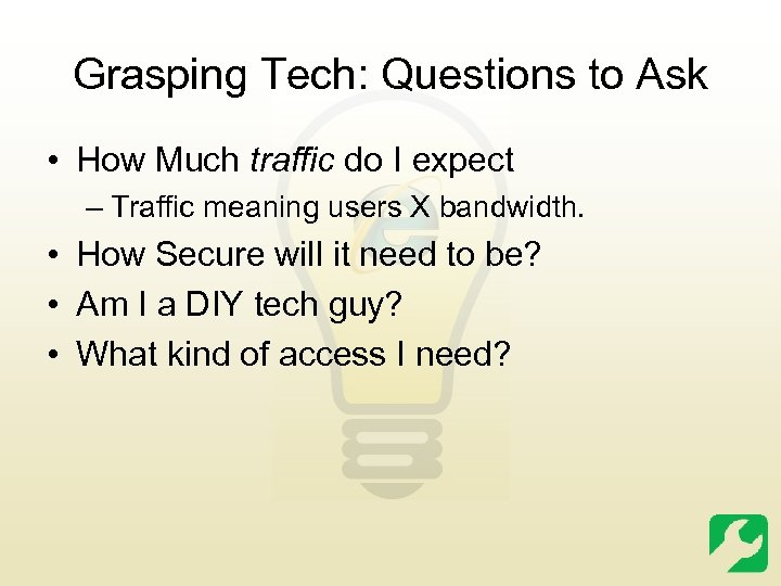 Grasping Tech: Questions to Ask • How Much traffic do I expect – Traffic